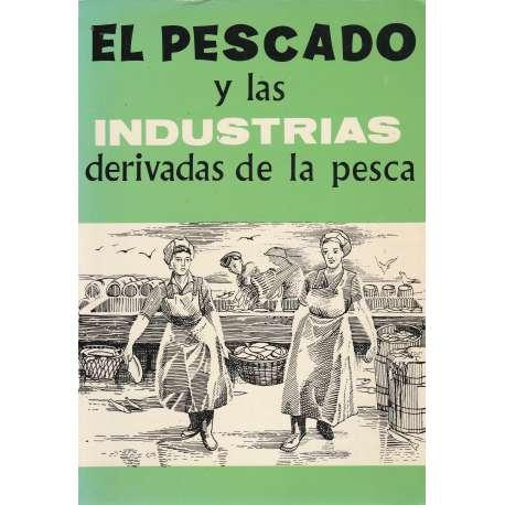 EL PESCADO Y LAS INDUSTRIAS DERIVADAS DE LA PESCA.
