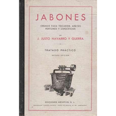 JABONES. CREMAS PARA TOCADOR, AFEITES, PERFUMES Y ESPECÍFICOS. Tratado práctico.