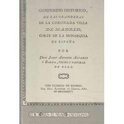 COMPENDIO HISTÓRICO DE LAS GRANDEZAS DE LA CORONADA VILLA DE MADRID, CORTE DE LA MONARQUÍA DE ESPAÑA
