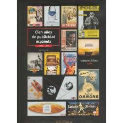 CIEN AÑOS DE PUBLICIDAD ESPAÑOLA. 1899-1999.