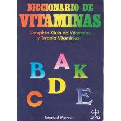 Diccionario de vitaminas. Completa guía de vitaminas y terapia vitamínica
