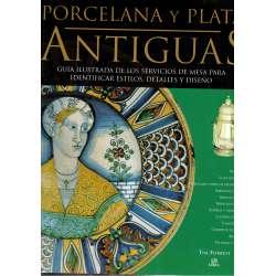 Porcelana y plata antiguas. Guía ilustrada de los servicios de mesa para identificar estilos, detalles y diseño