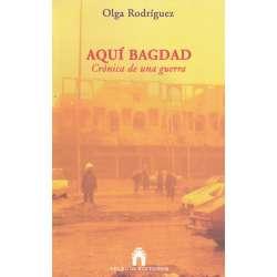 Aquí Bagdad. Crónica de una guerra