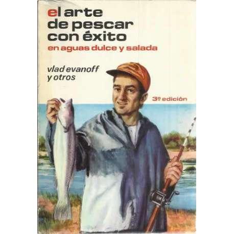 EL ARTE DE PESCAR CON ÉXITO EN AGUAS DULCE Y SALADA.