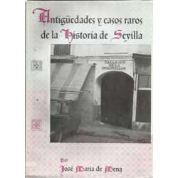 ANTIGÜEDADES Y CASOS RAROS DE LA HISTORÍA DE SEVILLA
