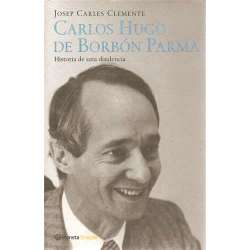 CARLOS HUGO DE BORBÓN PARMA. Historia de una disidencia.