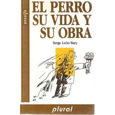 EL PERRO SU VIDA Y SU OBRA