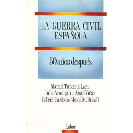 LA GUERRA CIVIL ESPAÑOLA. 50 Años después