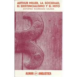 ARTHUR MILLER, LA SOCIEDAD, EL EXISTENCIALISMO Y EL MITO