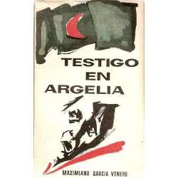 TESTIGO EN ARGELIA (Historia del Nacionalismo Argelino de 1830 a 1958)