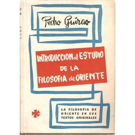 INTRODUCCIÓN AL ESTUDIO DE LA FILOSOFÍA DE ORIENTE. La filosofía de Oriente en sus textos originales