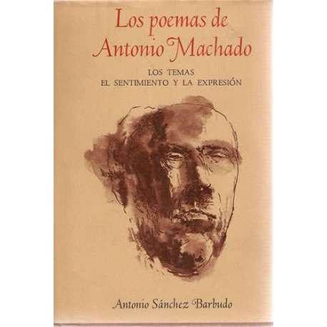 LOS POEMAS DE ANTONIO MACHADO. Los temas. El sentimiento y la expresión.