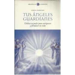 TUS ANGELES GUARDIANES. Utiliza su poder para enriquecer y fortalecer tu vida