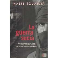 La guerra sucia.  El testimonio de un ex oficial de las fuerzas especiales del ejército argelino, 1992-2001