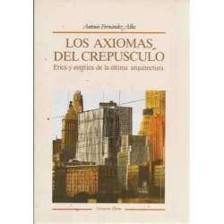 LOS AXIOMAS DEL CREPUSCULO. Etica y estética de la última arquitectura