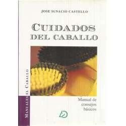 CUIDADOS DEL CABALLO. Manual de consejos básicos