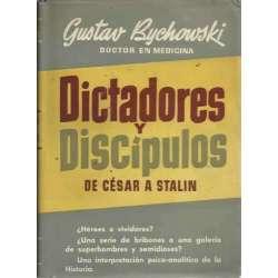 DICTADORES Y DISCÍPULOS. De César a Stalin. Una interpretación psicoanalítica de la historia