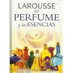 LAROUSSE DEL PERFUME Y LAS ESENCIAS