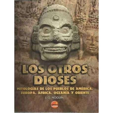 LOS OTROS DIOSES. MITOLOGÍAS DE LOS PUEBLOS DE AMÉRICA, EUROPA, ÁFRICA, OCEANÍA Y ORIENTE
