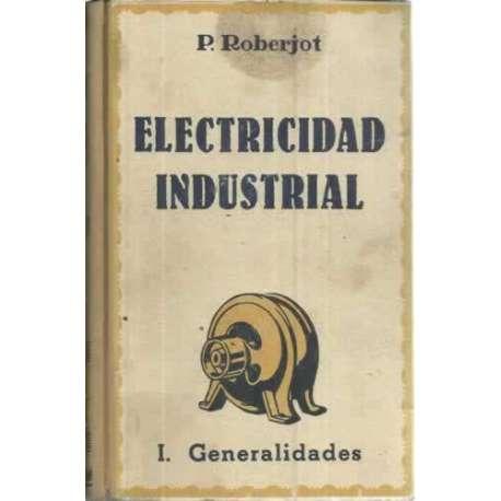 ELEMENTOS DE ELECTRICIDAD INDUSTRIAL.- TOMO I: GENERALIDADES