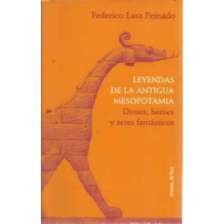 LEYENDAS DE LA ANTIGUA MESOPOTAMIA. Dioses, héroes y seres fantásticos
