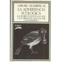 LA ADVERTENCIA ECOLÓGICA. Las flores y los peces, las aves y los árboles, el agua y el aire ¿a dónde irán?