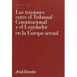 LAS TENSIONES ENTRE EL TRIBUNAL CONSTITUCIONAL Y EL LEGISLADOR EN LA EUROPA ACTUAL