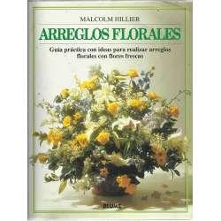 ARREGLOS FLORALES. Guía práctica con ideas para realizar arreglos florales con flores frescas
