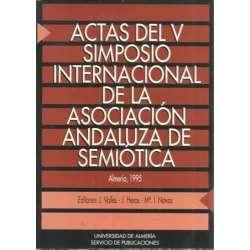 ACTAS DEL V SIMPOSIO INTERNACIONAL DE LA ASOCIACIÓN ANDALUZA DE SEMIÓTICA. Almería, 16-18 de diciembre de 1993