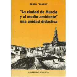 LA CIUDAD DE MURCIA Y EL MEDIO AMBIENTE. UNA UNIDAD DIDÁCTICA