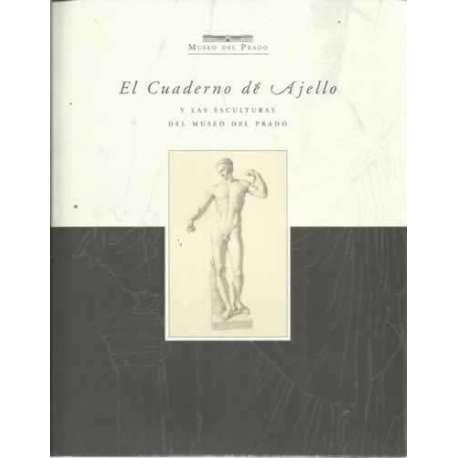 EL CUADERNO DE AJELLO. Y las esculturas del Museo del Prado