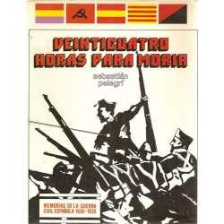 VEINTICUATRO HORAS PARA MORIR. Memorias de la Guerra Civil española 1936-1939.
