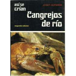 ASÍ SE CRÍAN CANGREJOS DE RIO. Biología, mantenimiento e importancia económica