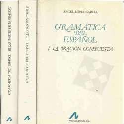 GRAMÁTICA DEL ESPAÑOL III tomos I/. La Oración Compuesta. II/. La Oración Simple. III/. Las Partes de la Oración