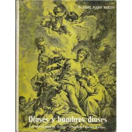 DIOSES Y HOMBRES DIOSES (Las Metamorfosis de Ovidio, comentadas por un Biólogo
