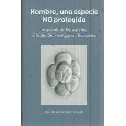 HOMBRE, UNA ESPECIE NO PROTEGIDA. Respuesta de los expertos a la Ley de investigación biomédica