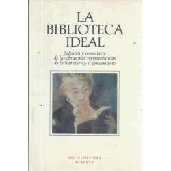 LA BIBLIOTECA IDEAL. Selección y comentario de las obras más representativas de la literatura y el pensamiento