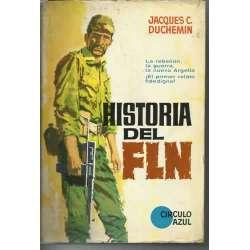 HISTORIA DEL FLN.La rebelión, la guerra, la  nueva Argelia.El primer relato fidedigno