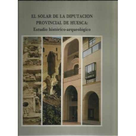 EL SOLAR DE LA DIPUTACION PROVINCILA DE HUESCA: ESTUDIO HISTÓTICA-ARQUEOLÓGICO