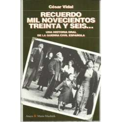 RECUERDO MIL NOVECIENTOS TREINTA Y SEIS... Una historia oral de la Guerra Civil española