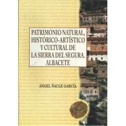 PATRIMONIO NATURAL, HISTÓRICO-ARTÍSTICO Y CULTURAL DE LA SIERRA DEL SEGURA. ALBACETE