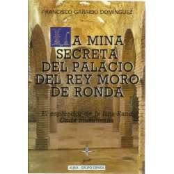 LA MINA SECRETA DEL PALACIO DEL REY MORO DE RONDA