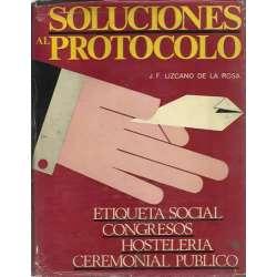 SOLUCIONES AL PROTOCOLO. Etiqueta social, congresos, hostelería, ceremonial público