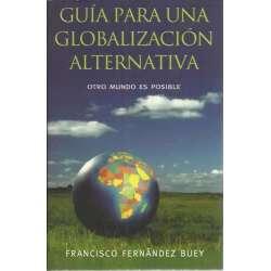 GUÍA PARA UNA GLOBALIZACIÓN ALTERNATIVA. Otro mundo es posible