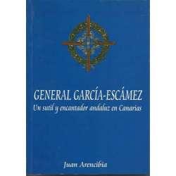 GENERAL  GARCÍA- ESCÁMEZ. UN SUTIL Y ENCANTADOR ANDALUZ EN CANARIAS