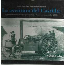 LA AVENTURA DEL CASTILLA: EL PRIMER VEHICULO DE VAPOR QUE CIRCULÓ POR LAS CARRETERAS ESPAÑOLAS (1960)