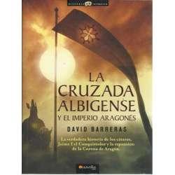La cruzada albigense y el imperio aragonés. La verdadera historia de los cátaros, Jaime I el conquistador y la expansión de la c