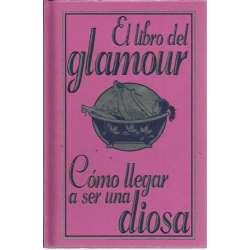 El libro del glamour. Cómo llegar a ser una diosa