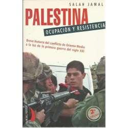 Palestina. Ocupación y resistencia. Breve historia del conflicto de Oriente Medio a la luz de la primera guerra del siglo XXI