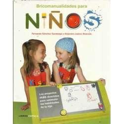 Bricomanualidades para niños. Los proyectos más divertidos para estimular las habilidades de tu hijo
